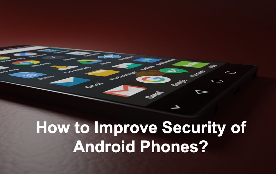 How to Improve Security of Android Phones?