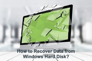 How to Recover Data from Windows Hard Disk?