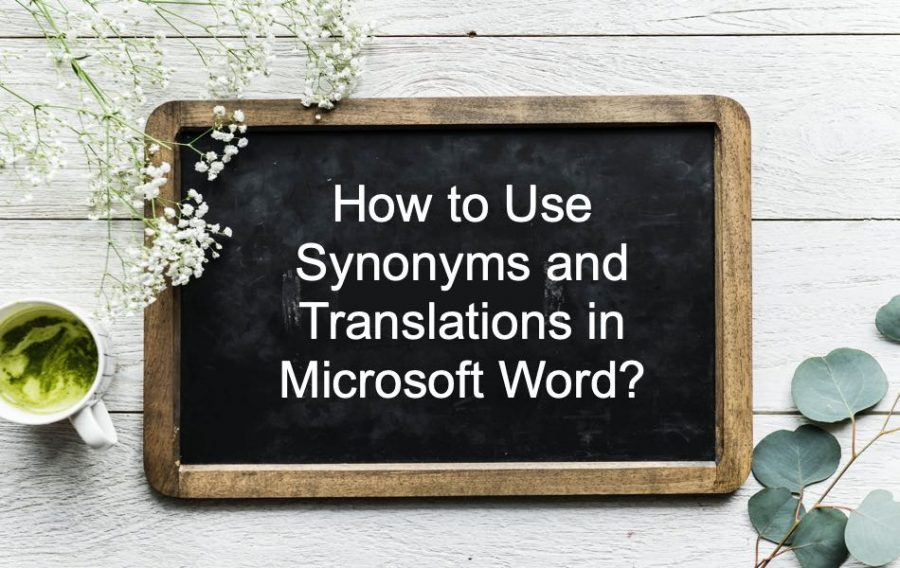 How to Use Synonyms and Translations in Microsoft Word?