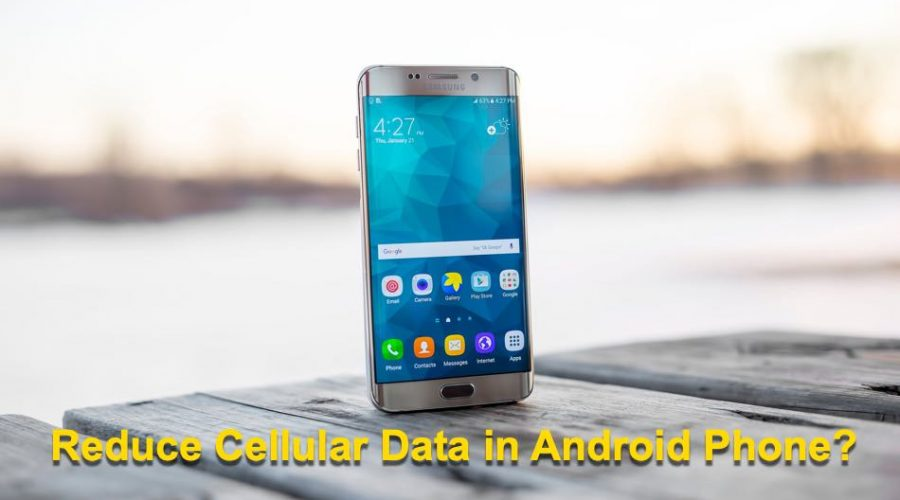 How to Reduce Cellular Data Usage in Android Phone?