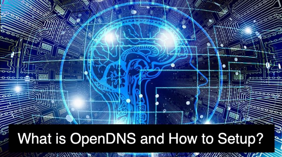 What is OpenDNS and How to Setup in Windows?