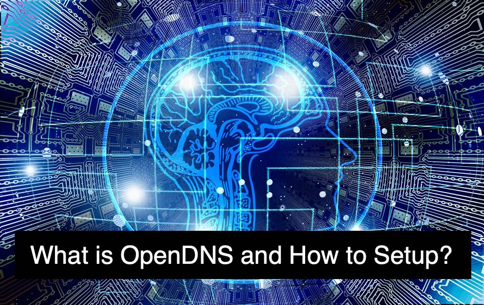 What is OpenDNS and How to Setup?