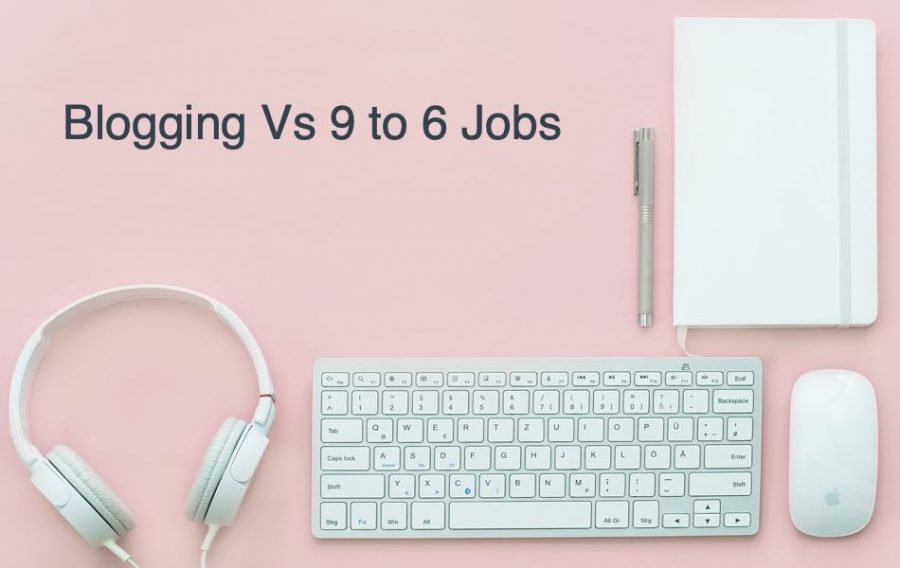 Blogging Vs 9 to 6 Jobs
