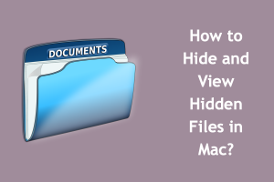 How to Hide and View Hidden Files in Mac?