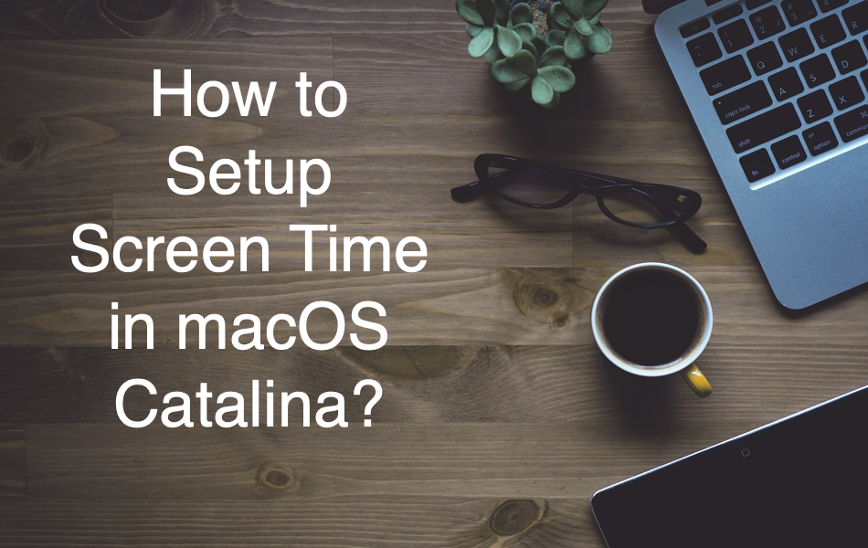 How to Setup Screen Time in macOS Catalina?