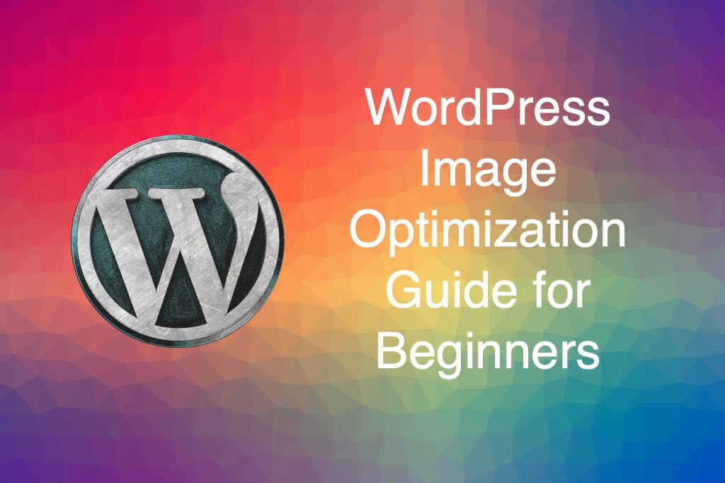 WordPress Image Optimization Guide for Beginners