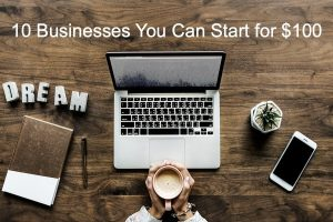 10 Businesses You Can Start for $100