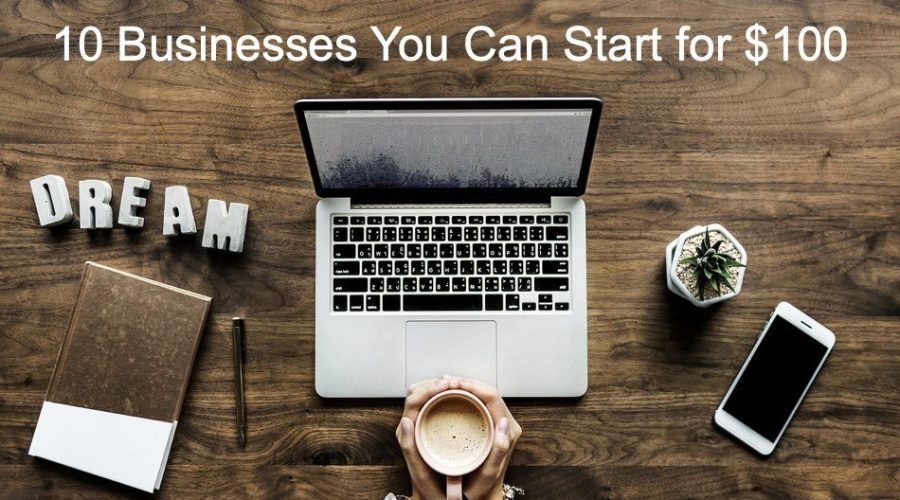 10 Businesses You Can Start for Under $100