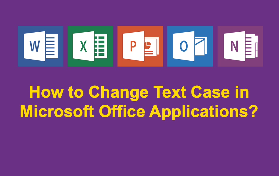 How to Change Text Case in Microsoft Office Applications?