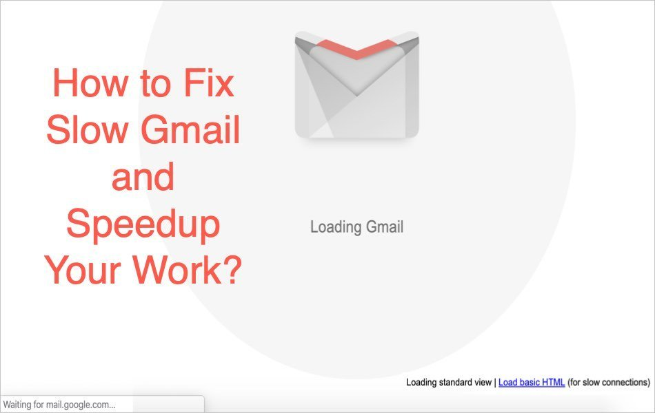 How to Fix Slow Gmail and Speedup Your Work?