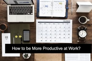How to be More Productive at Work?