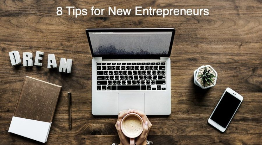 8 Useful Tips for Every New Entrepreneurs