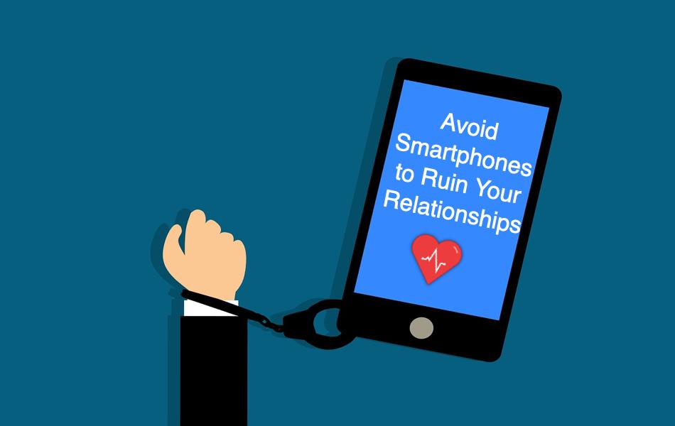 Avoid Smartphones to Ruin Your Relationships