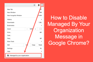 How to Disable Managed By Your Organization Message in Google Chrome