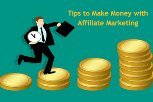 Tips to Make Money with Affiliate Marketing