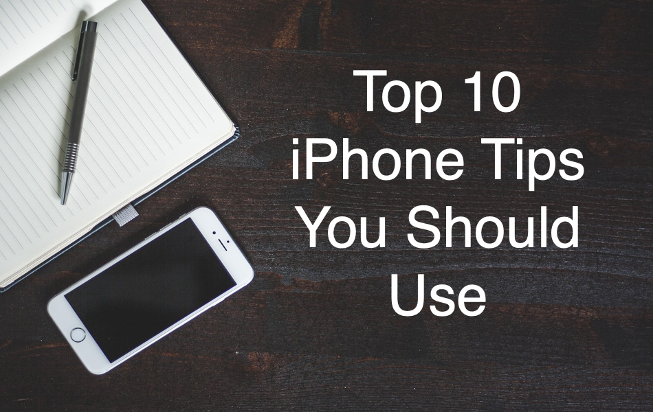 Top 10 iPhone Tips You Should Use