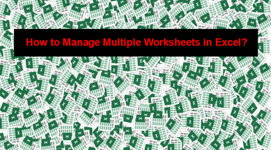 How to Manage Multiple Worksheets in Excel?