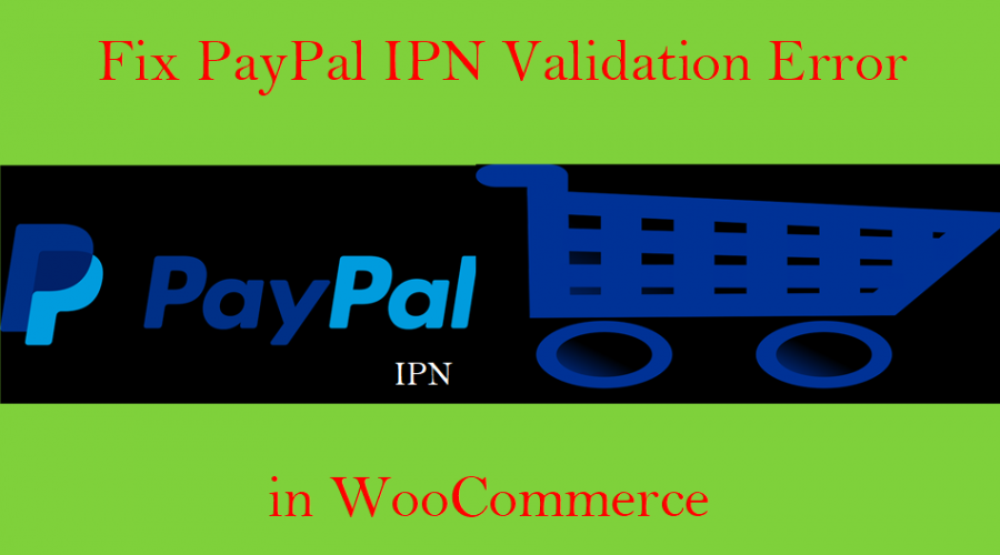 How to Fix PayPal IPN Validation Error in WooCommerce?