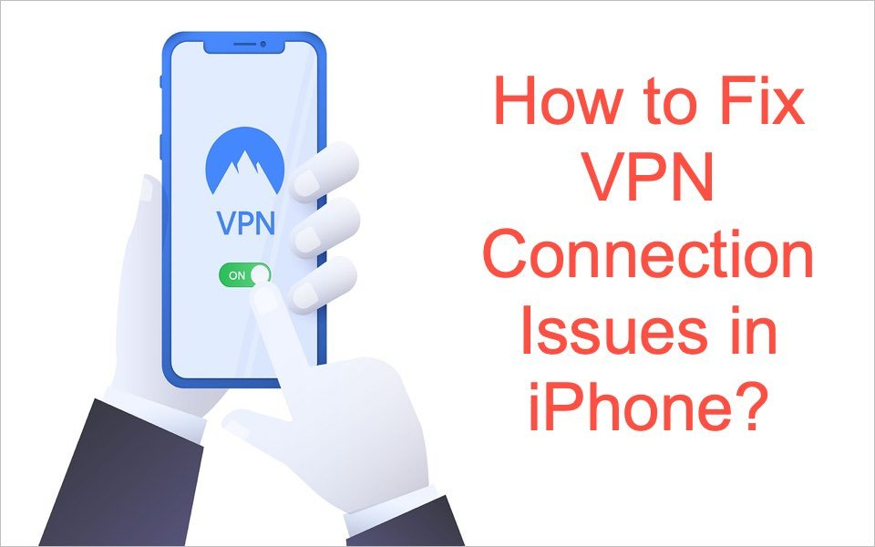 How to Fix VPN Connection Issues in iPhone?