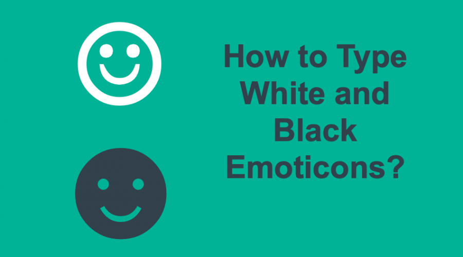 How to Type White and Black Smiling Face Emoticons?