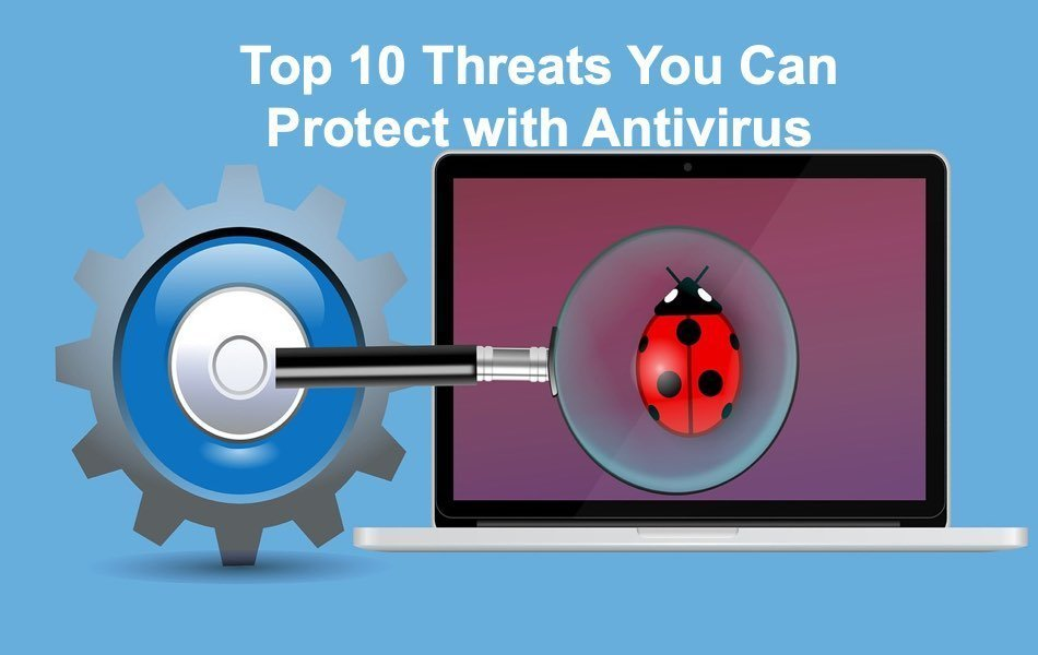 Top 10 Threats You Can Protect with Antivirus