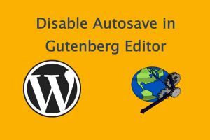 Disable Autosave in WordPress Gutenberg Editor