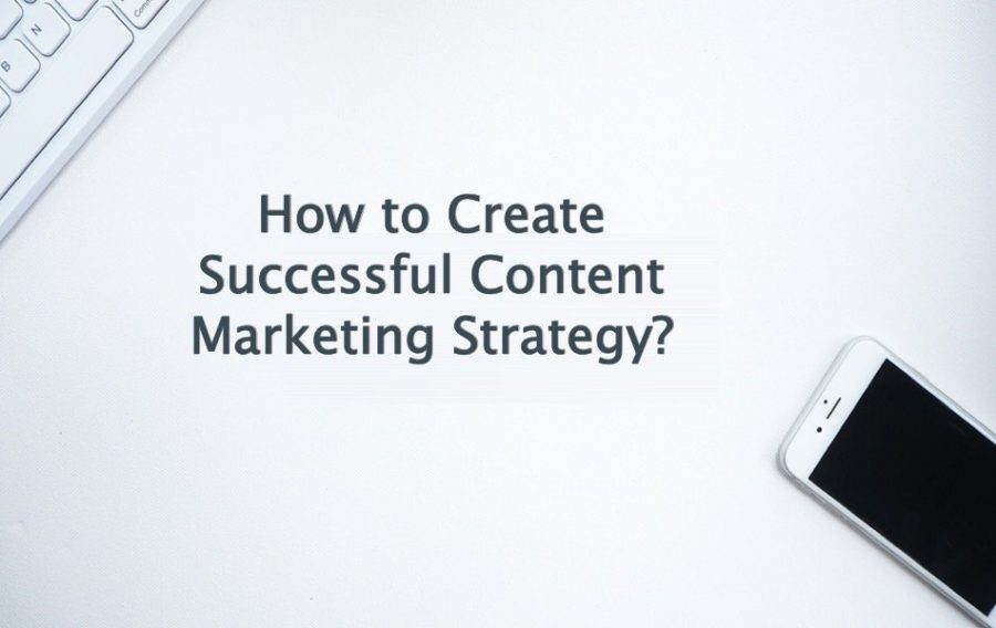 How to Create Successful Content Marketing Strategy?