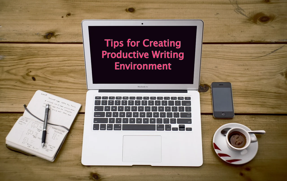 Tips for Creating Productive Writing Environment