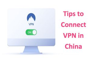 Tips to Connect VPN in China