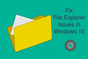 Fix File Explorer Issues in Windows 10