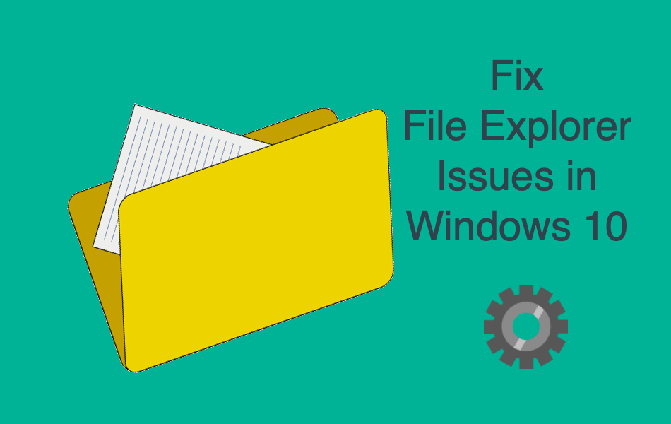 Fix File Explorer Issues in Windows 10