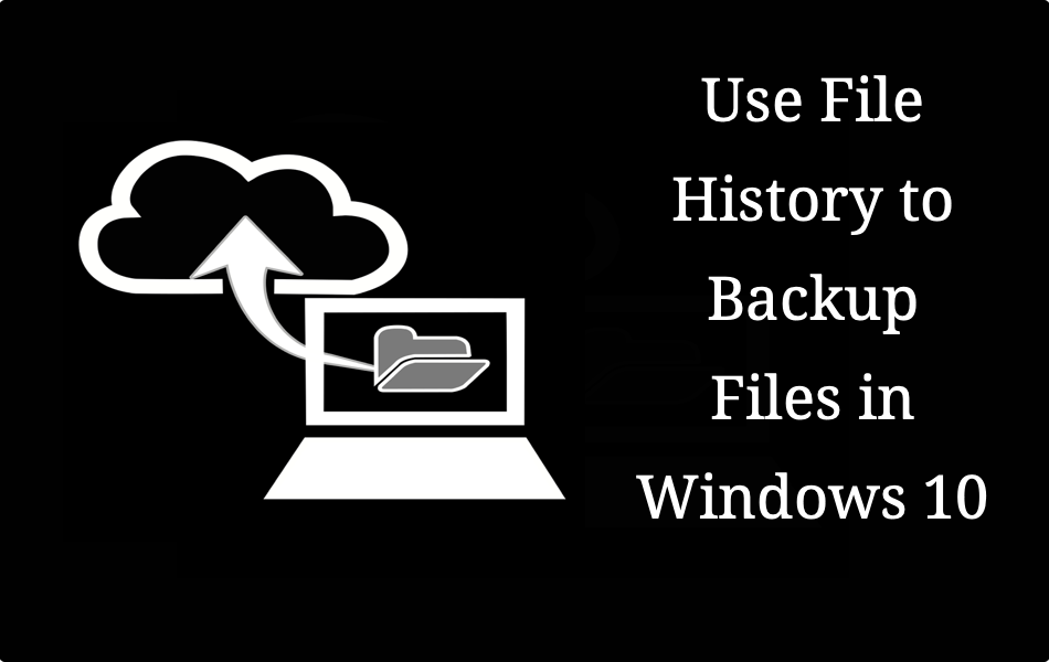 Use File History to Backup Files in Windows 10