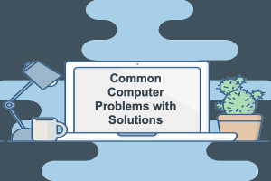 Common Computer Problems with Solutions