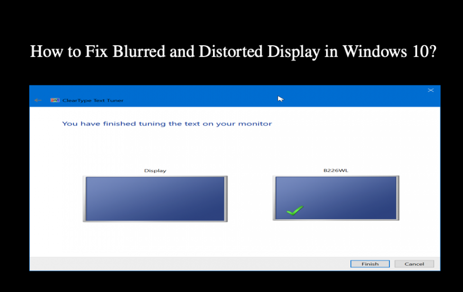 How to Fix Blurred and Distorted Display in Windows 10?
