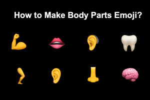How to Make Body Parts Emoji?