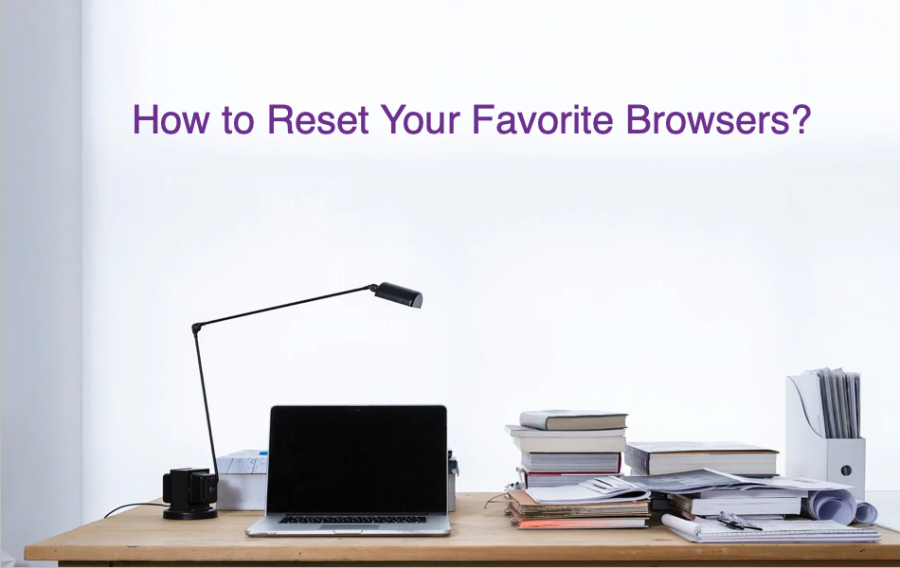 How to Reset Your Favorite Browsers?