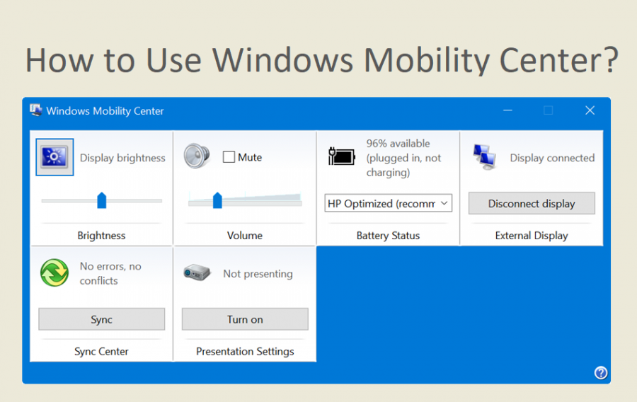What is Windows Mobility Center and How to Use it?