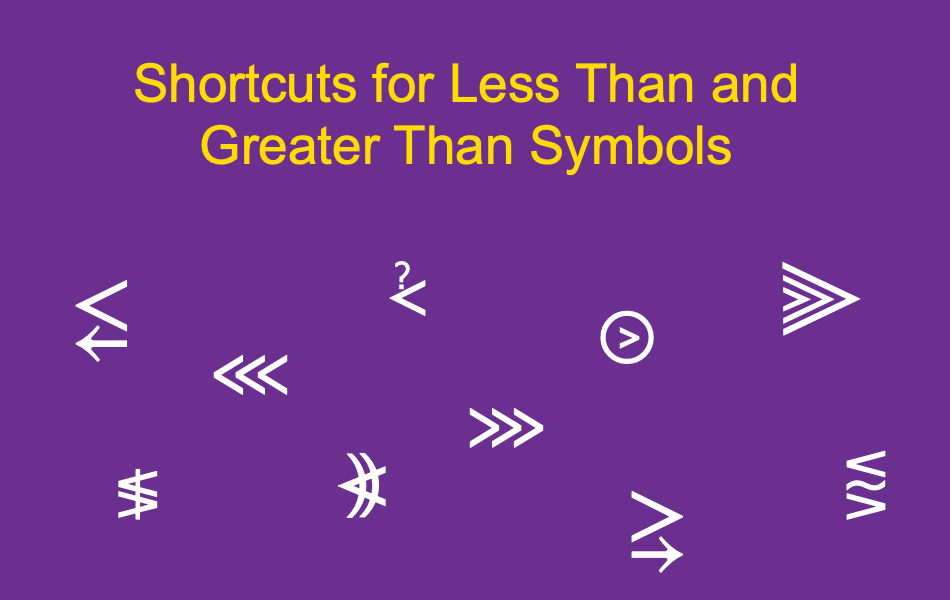 Shortcuts for Less Than and Greater Than Symbols