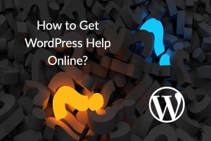 How to Get WordPress Help Online?