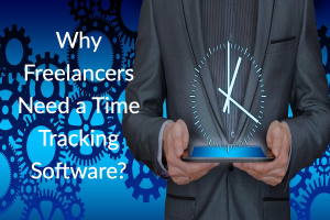 Why Freelancers Need a Time Tracking Software?