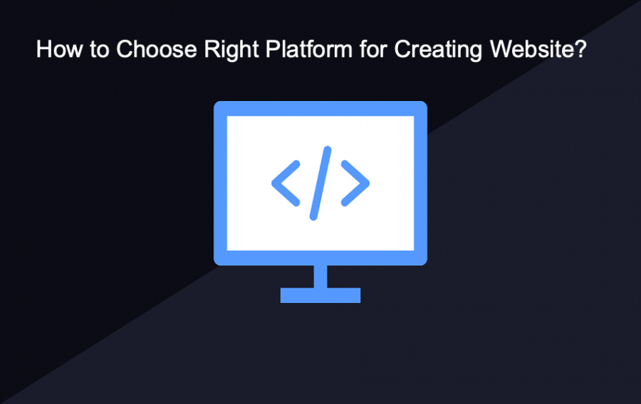 How to Choose Right Platform for Creating Website?