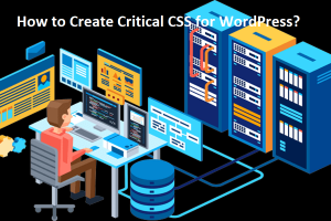 How to Create Critical CSS for WordPress?