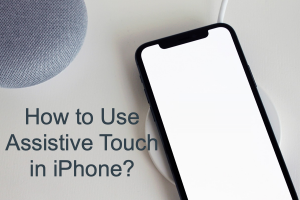 How to Use Assistive Touch in iPhone?
