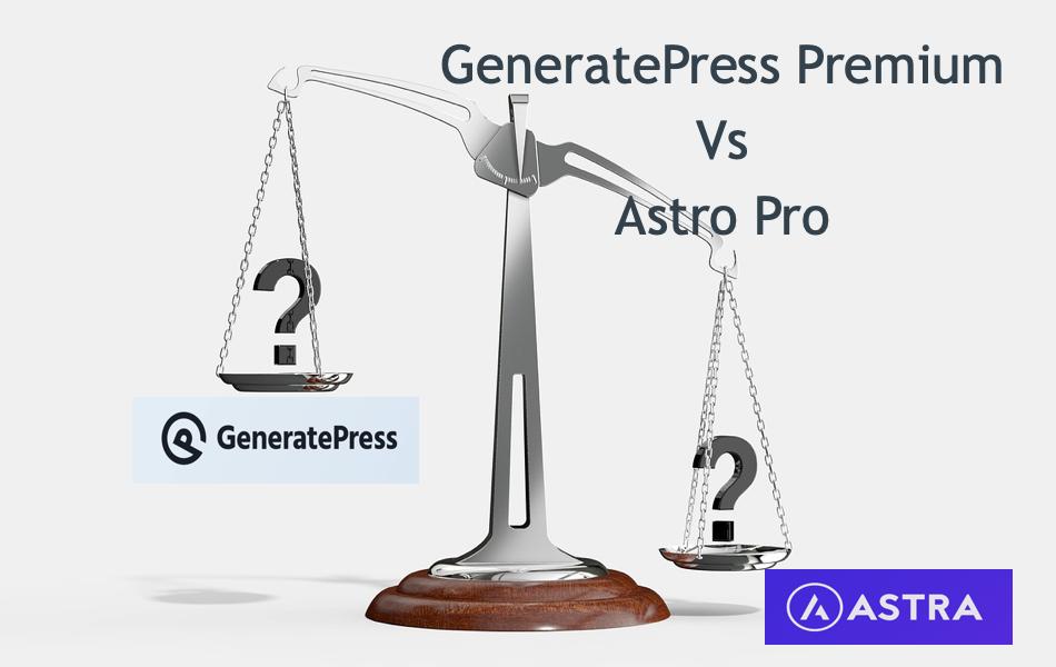 GeneratePress Premium Vs Astra Pro