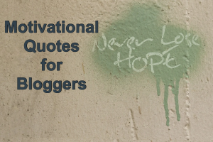 Motivational Quotes for Bloggers