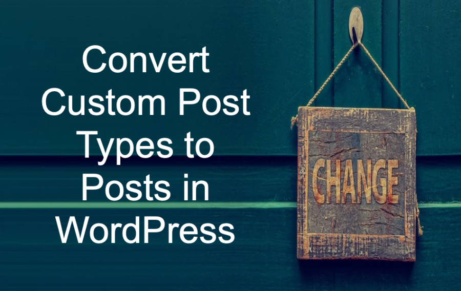 Convert Custom Post Types to Posts in WordPress