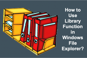 How to Use Library Function in Windows File Explorer?