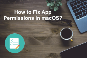 How to Fix App Permissions in macOS?