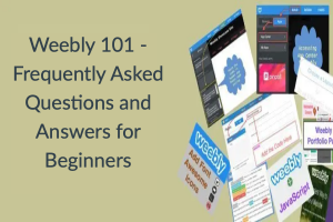 Weebly 101 - Frequently Asked Questions and Answers for Beginners