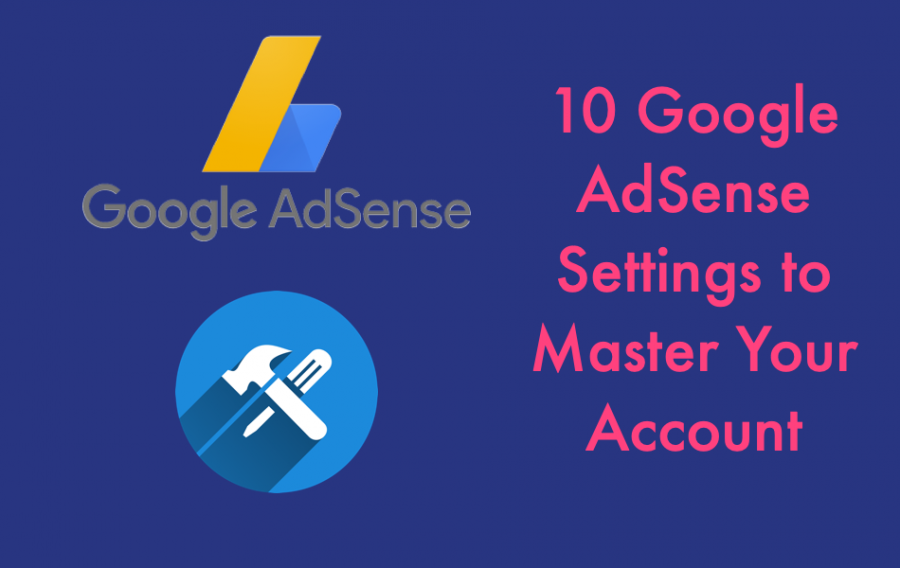 10 Google AdSense Settings to Master Your Account